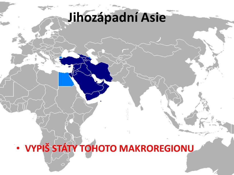 Jihozápadní Asie VYPIŠ STÁTY TOHOTO MAKROREGIONU