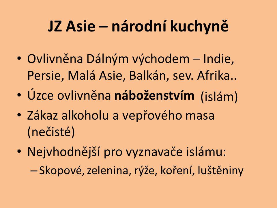 JZ Asie – národní kuchyně Ovlivněna Dálným východem – Indie, Persie, Malá Asie, Balkán, sev.