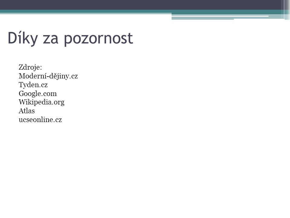 Díky za pozornost Zdroje: Moderní-dějiny.cz Tyden.cz Google.com Wikipedia.org Atlas ucseonline.cz