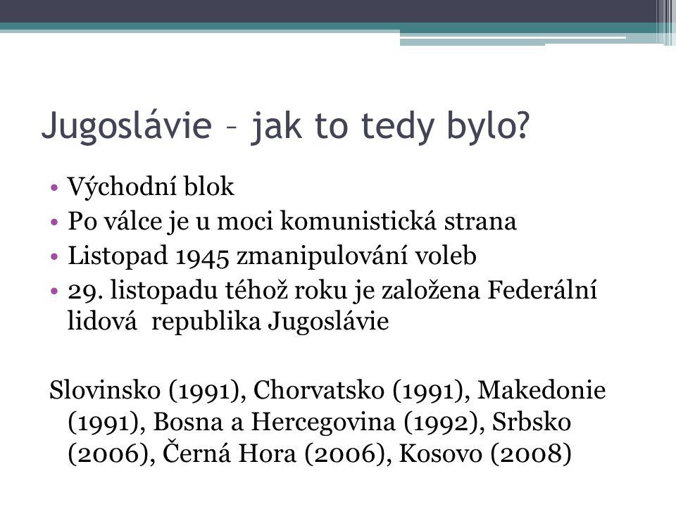 Jugoslávie – jak to tedy bylo.