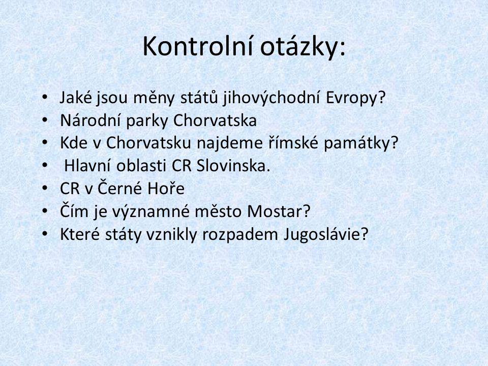 Kontrolní otázky: Jaké jsou měny států jihovýchodní Evropy? Národní parky Chorvatska Kde v Chorvatsku najdeme římské památky? Hlavní oblasti CR Slovin