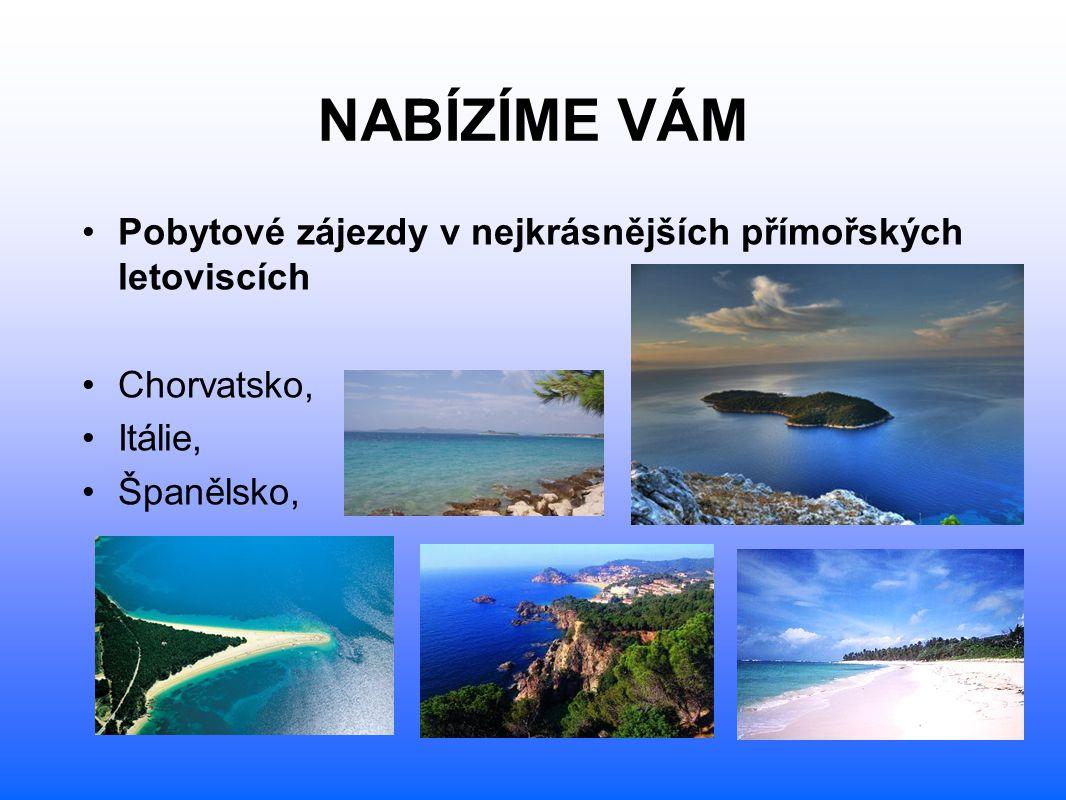 NABÍZÍME VÁM Pobytové zájezdy v nejkrásnějších přímořských letoviscích Chorvatsko, Itálie, Španělsko,