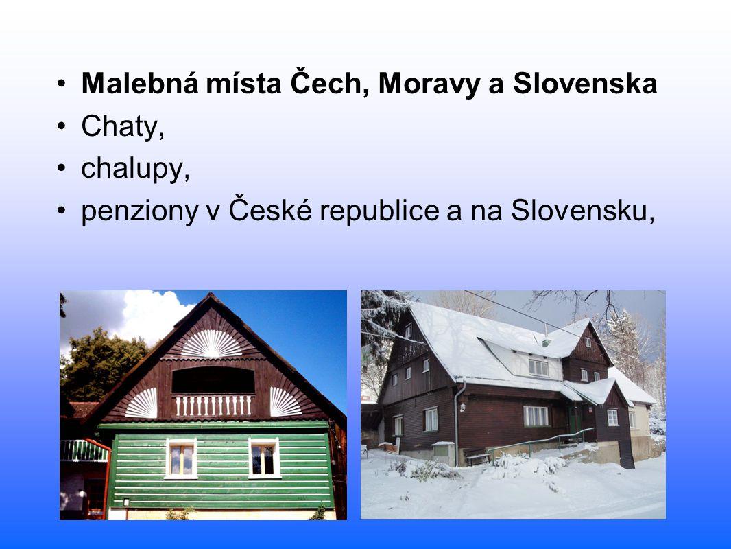 Malebná místa Čech, Moravy a Slovenska Chaty, chalupy, penziony v České republice a na Slovensku,