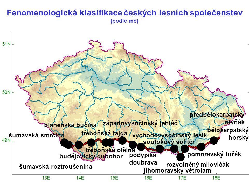 Fenomenologická klasifikace českých lesních společenstev (podle mě) šumavská smrčina šumavská roztroušenina blanenská bučina budějovický dubobor třebo