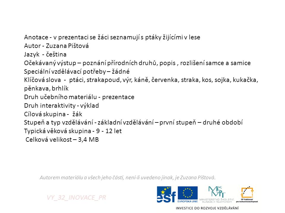 VY_32_INOVACE_PR Anotace - v prezentaci se žáci seznamují s ptáky žijícími v lese Autor - Zuzana Pištová Jazyk - čeština Očekávaný výstup – poznání př