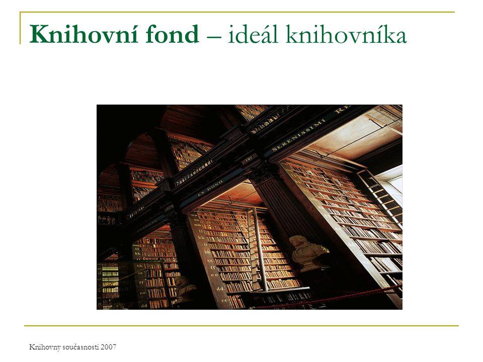 Knihovny současnosti 2007 Knihovní fond – ideál knihovníka