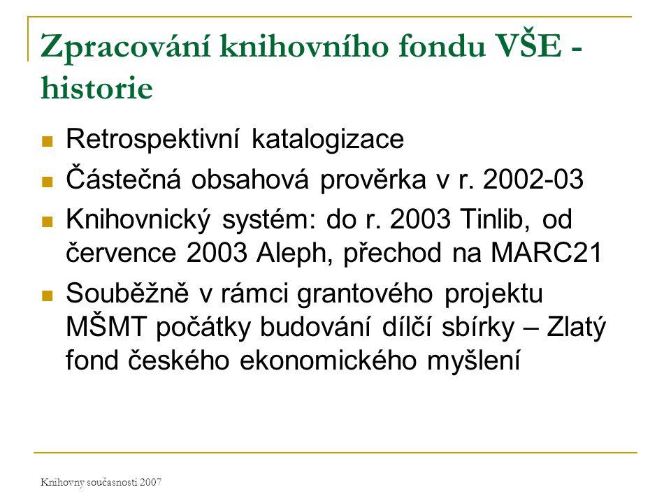 Knihovny současnosti 2007 Zpracování knihovního fondu VŠE - historie Retrospektivní katalogizace Částečná obsahová prověrka v r.