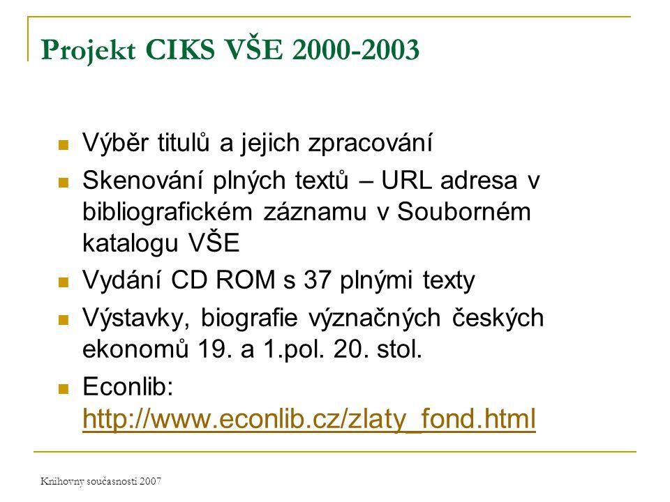 Knihovny současnosti 2007 Projekt CIKS VŠE 2000-2003 Výběr titulů a jejich zpracování Skenování plných textů – URL adresa v bibliografickém záznamu v Souborném katalogu VŠE Vydání CD ROM s 37 plnými texty Výstavky, biografie význačných českých ekonomů 19.