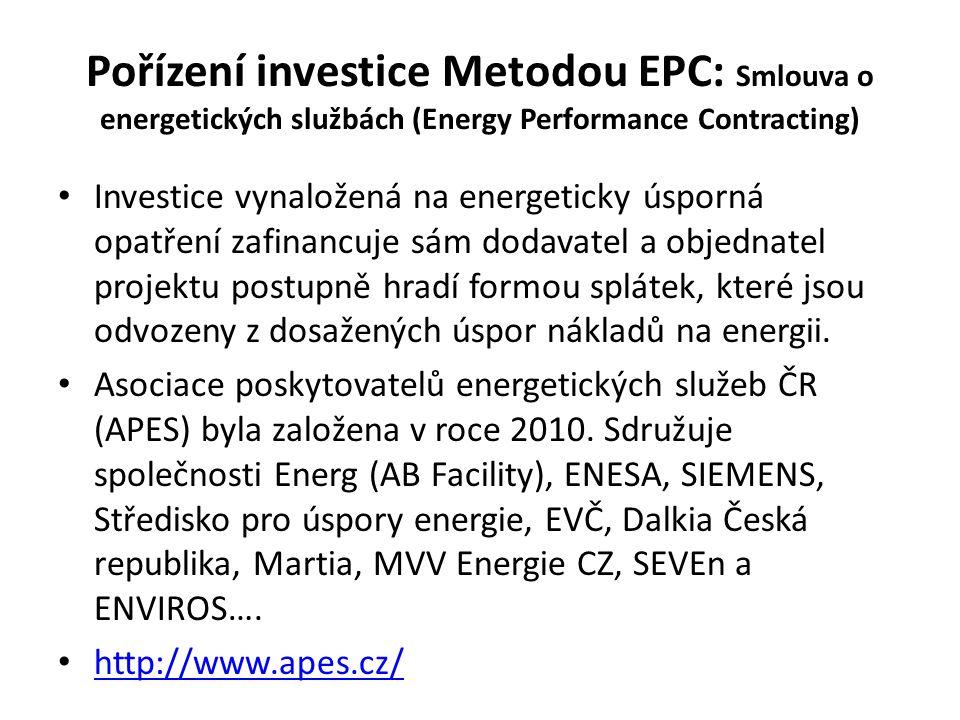 Pořízení investice Metodou EPC: Smlouva o energetických službách (Energy Performance Contracting) Investice vynaložená na energeticky úsporná opatření zafinancuje sám dodavatel a objednatel projektu postupně hradí formou splátek, které jsou odvozeny z dosažených úspor nákladů na energii.