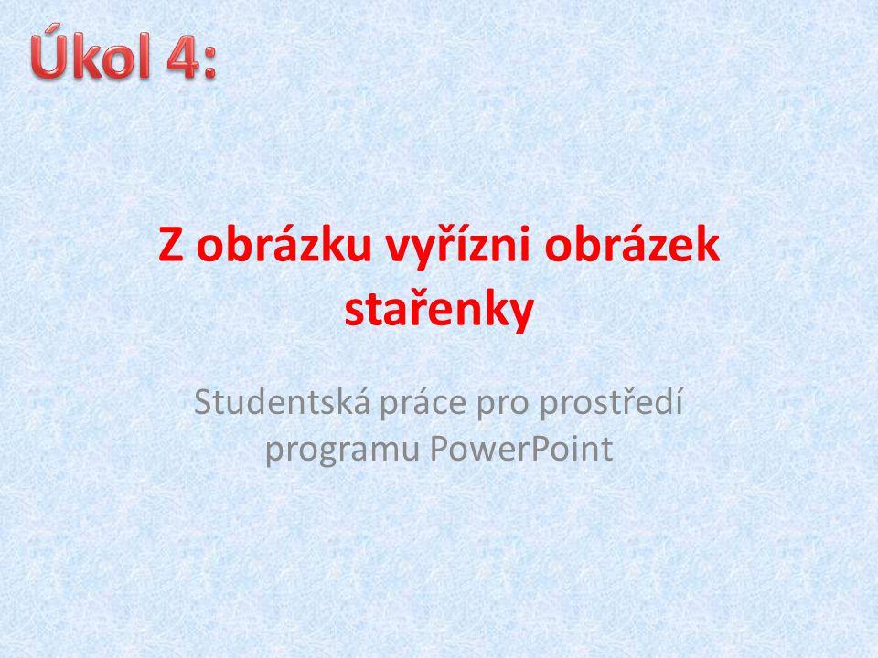 Z obrázku vyřízni obrázek stařenky Studentská práce pro prostředí programu PowerPoint