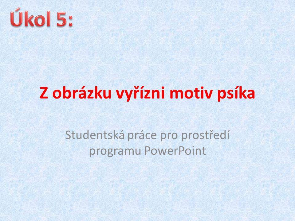 Z obrázku vyřízni motiv psíka Studentská práce pro prostředí programu PowerPoint