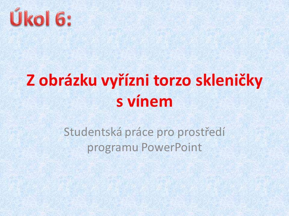 Z obrázku vyřízni torzo skleničky s vínem Studentská práce pro prostředí programu PowerPoint