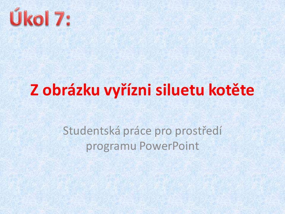 Z obrázku vyřízni siluetu kotěte Studentská práce pro prostředí programu PowerPoint
