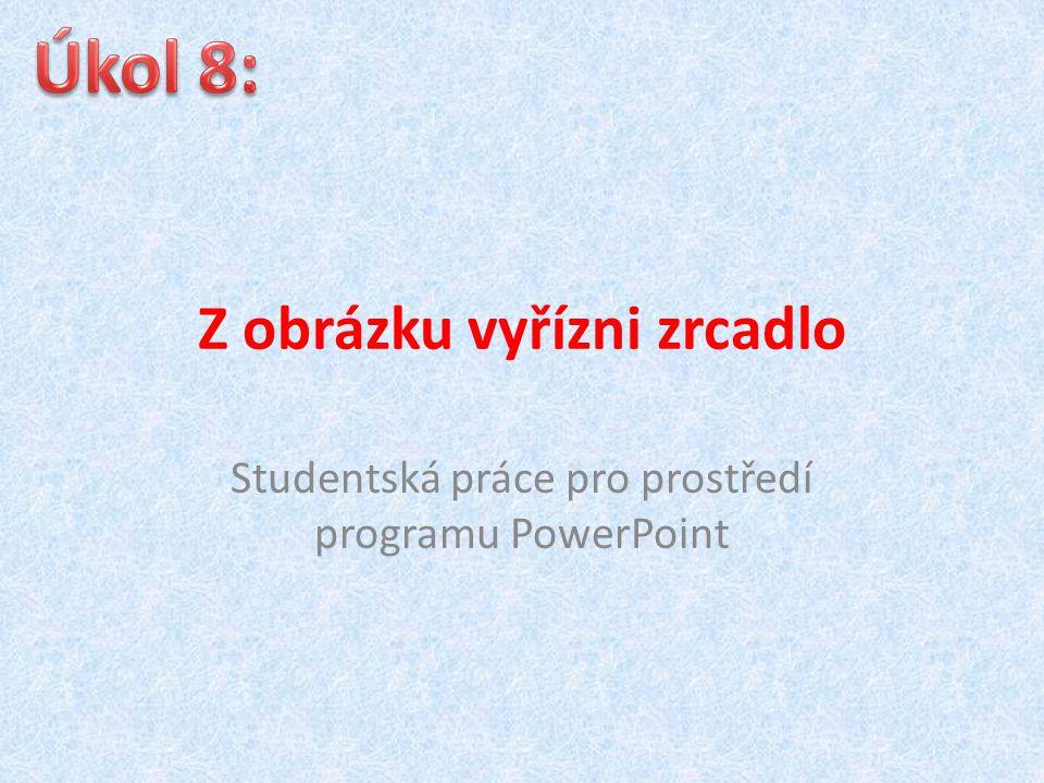 Z obrázku vyřízni zrcadlo Studentská práce pro prostředí programu PowerPoint