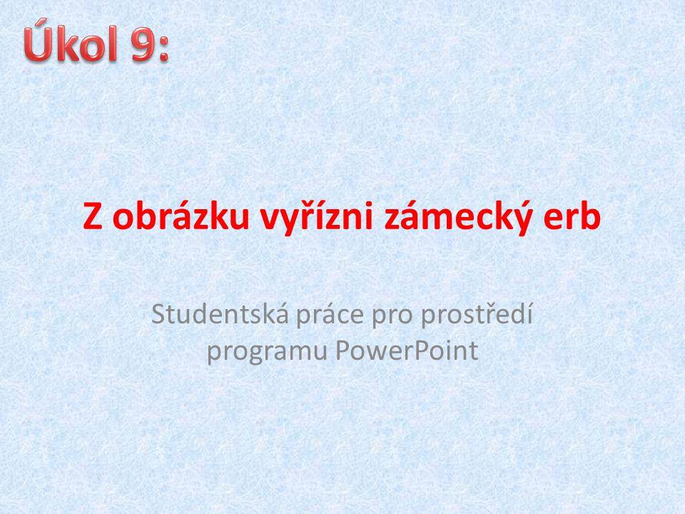 Z obrázku vyřízni zámecký erb Studentská práce pro prostředí programu PowerPoint