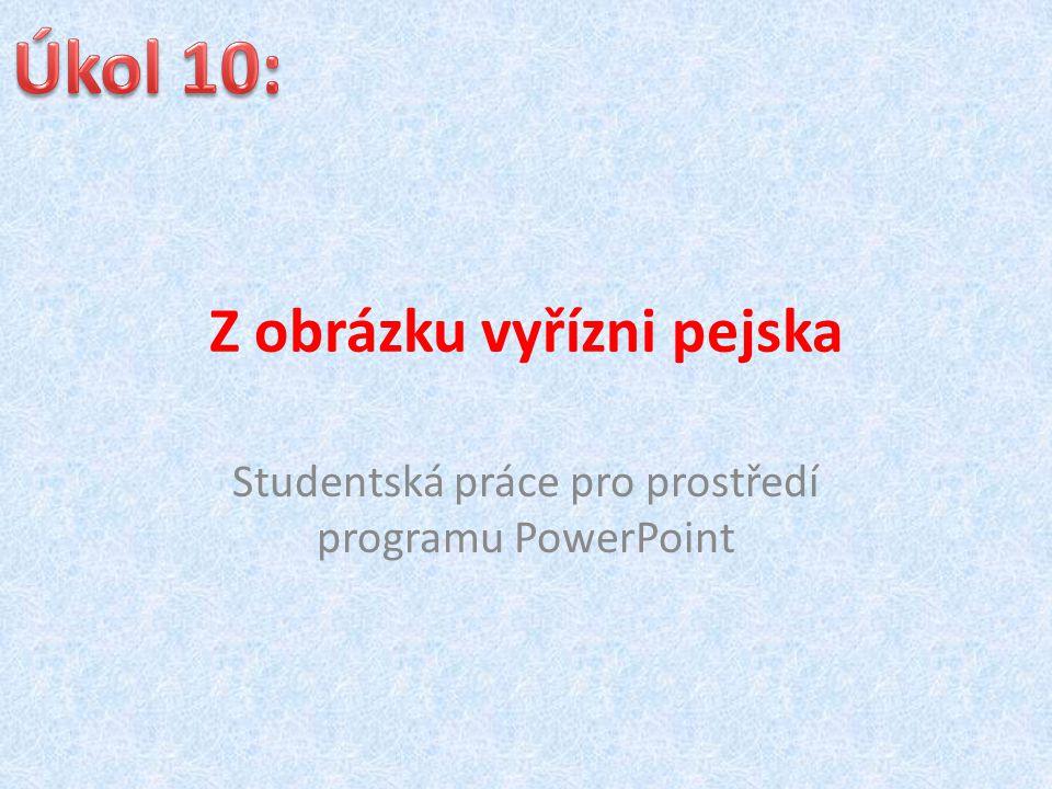 Z obrázku vyřízni pejska Studentská práce pro prostředí programu PowerPoint