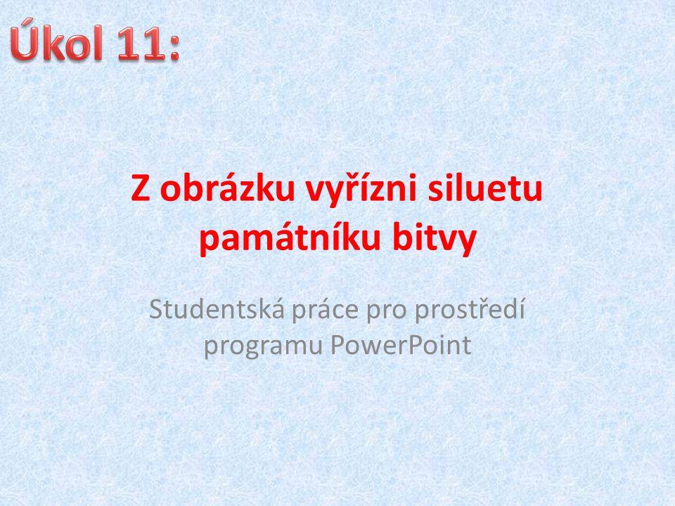 Z obrázku vyřízni siluetu památníku bitvy Studentská práce pro prostředí programu PowerPoint