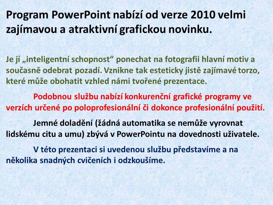 """Program PowerPoint nabízí od verze 2010 velmi zajímavou a atraktivní grafickou novinku. Je jí """"inteligentní schopnost"""" ponechat na fotografii hlavní m"""