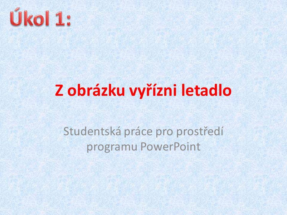 Z obrázku vyřízni letadlo Studentská práce pro prostředí programu PowerPoint