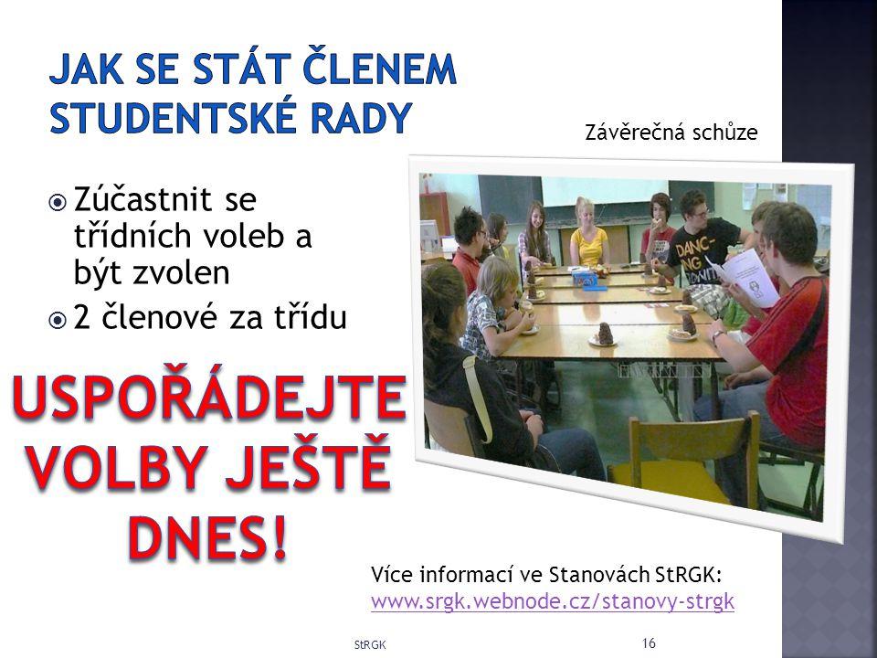 Zúčastnit se třídních voleb a být zvolen  2 členové za třídu StRGK 16 Více informací ve Stanovách StRGK: www.srgk.webnode.cz/stanovy-strgk www.srgk.webnode.cz/stanovy-strgk Závěrečná schůze