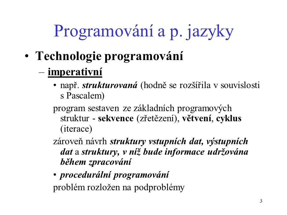 3 Programování a p. jazyky Technologie programování –imperativní např.