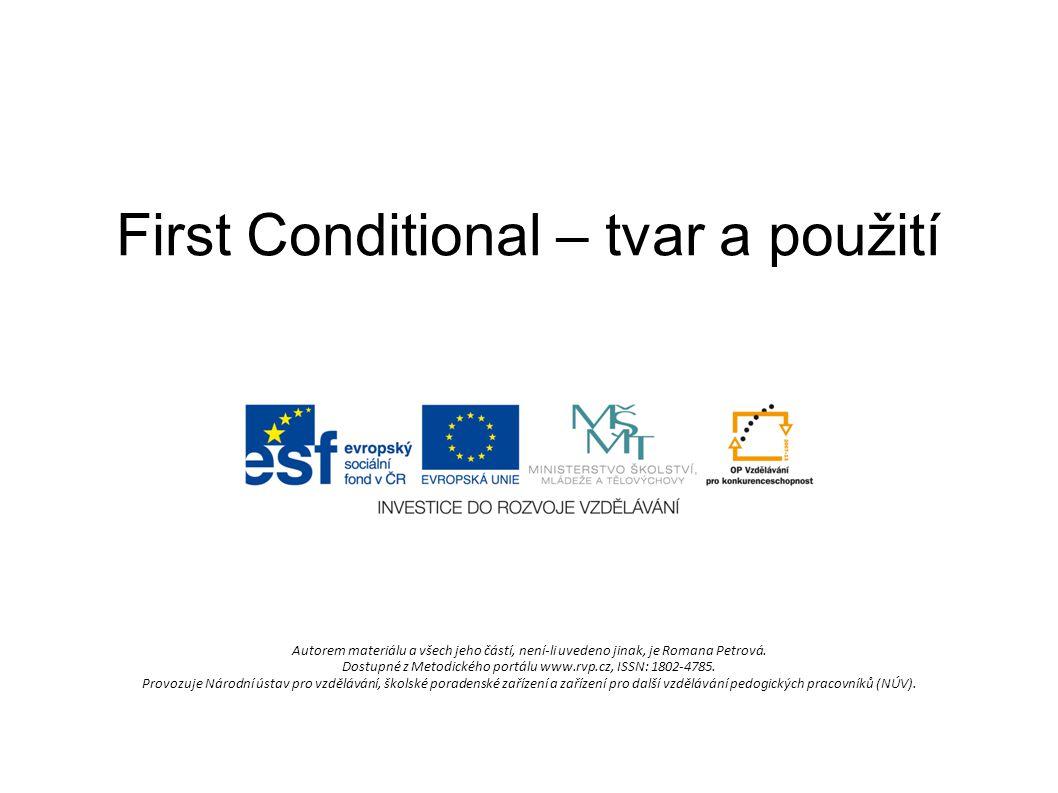 First Conditional – tvar a použití Autorem materiálu a všech jeho částí, není-li uvedeno jinak, je Romana Petrová.