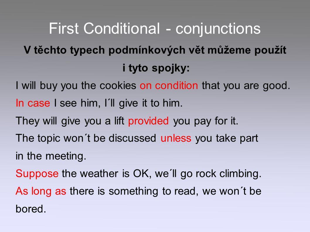 First Conditional - conjunctions V těchto typech podmínkových vět můžeme použít i tyto spojky: I will buy you the cookies on condition that you are good.