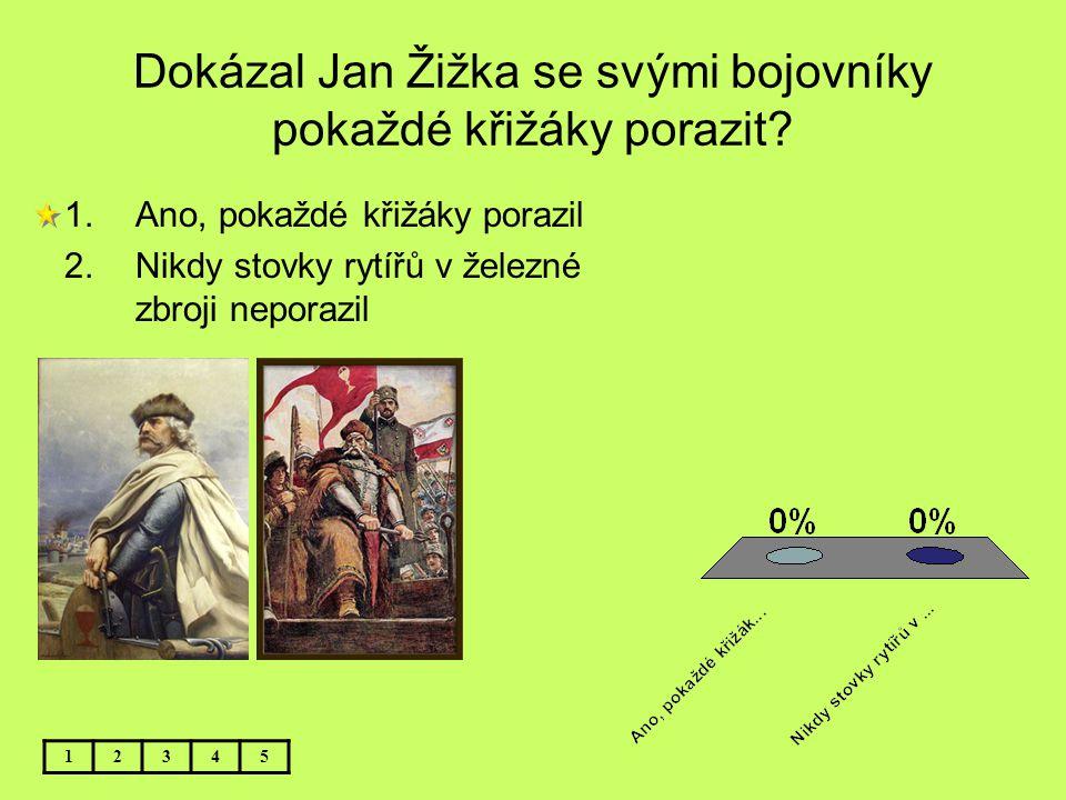 Dokázal Jan Žižka se svými bojovníky pokaždé křižáky porazit? 1.Ano, pokaždé křižáky porazil 2.Nikdy stovky rytířů v železné zbroji neporazil 12345