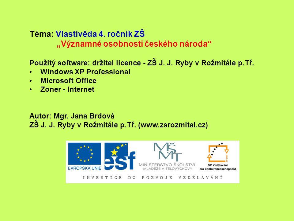 """Téma: Vlastivěda 4. ročník ZŠ """"Významné osobnosti českého národa"""" Použitý software: držitel licence - ZŠ J. J. Ryby v Rožmitále p.Tř. Windows XP Profe"""
