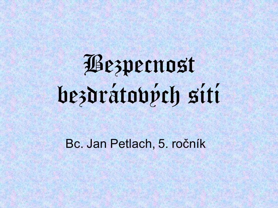 Bezpecnost bezdrátových sítí Bc. Jan Petlach, 5. ročník
