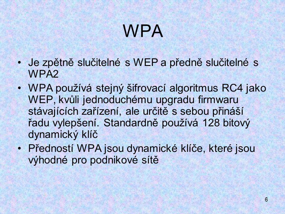 6 WPA Je zpětně slučitelné s WEP a předně slučitelné s WPA2 WPA používá stejný šifrovací algoritmus RC4 jako WEP, kvůli jednoduchému upgradu firmwaru stávajících zařízení, ale určitě s sebou přináší řadu vylepšení.