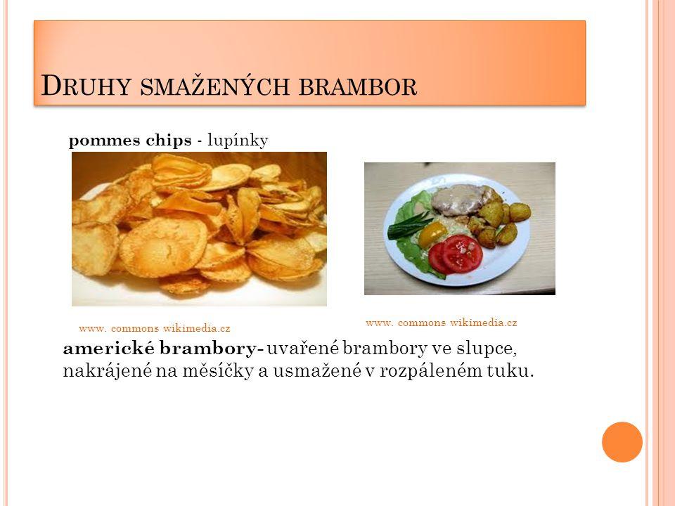 D RUHY SMAŽENÝCH BRAMBOR pommes chips - lupínky americké brambory- uvařené brambory ve slupce, nakrájené na měsíčky a usmažené v rozpáleném tuku.