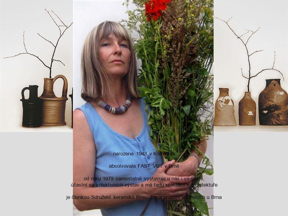 narozena 1948 v Kroměříži absolvovala FAST VUT v Brně od roku 1979 samostatně vystavuje u nás i ve světě, účastní se kolektivních výstav a má řadu realizací v architektuře je členkou Sdružení keramiků Brno, žije a pracuje v Omicích u Brna
