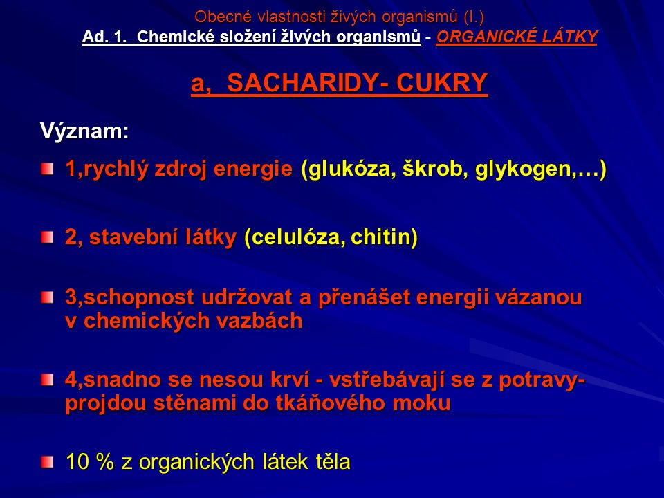 Obecné vlastnosti živých organismů (I.) Ad. 1. Chemické složení živých organismůORGANICKÉ LÁTKY a, SACHARIDY- CUKRY Obecné vlastnosti živých organismů