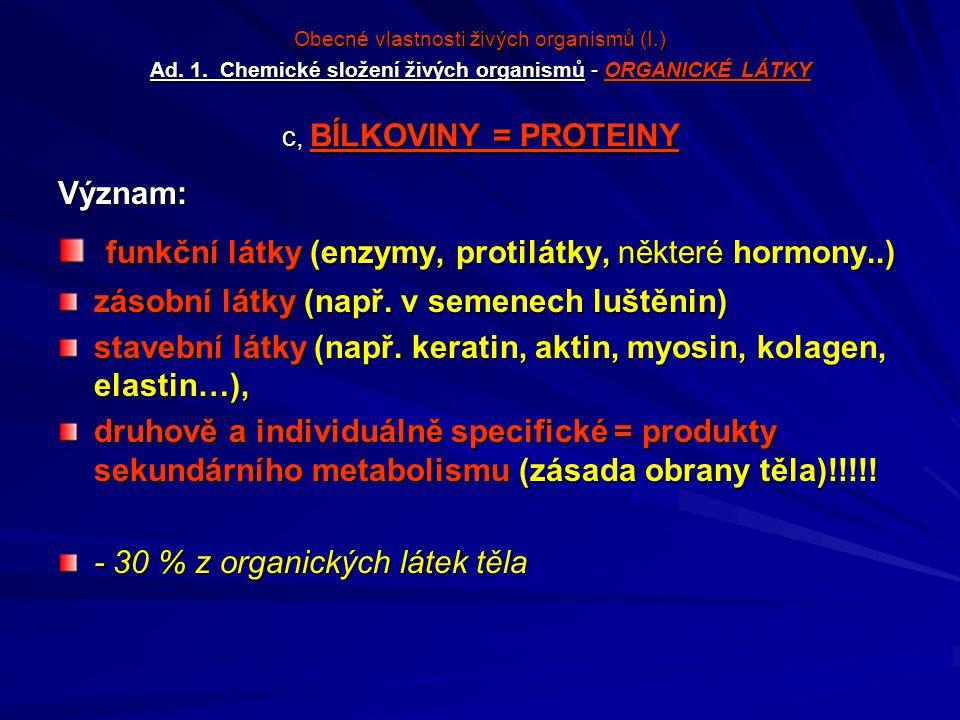 Obecné vlastnosti živých organismů (I.) Ad. 1. Chemické složení živých organismůORGANICKÉ LÁTKY c, BÍLKOVINY = PROTEINY Obecné vlastnosti živých organ