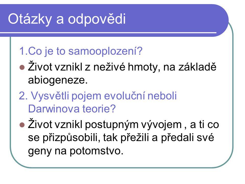 Otázky a odpovědi 1.Co je to samooplození.Život vznikl z neživé hmoty, na základě abiogeneze.