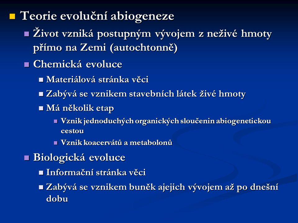 Teorie evoluční abiogeneze Teorie evoluční abiogeneze Život vzniká postupným vývojem z neživé hmoty přímo na Zemi (autochtonně) Život vzniká postupným