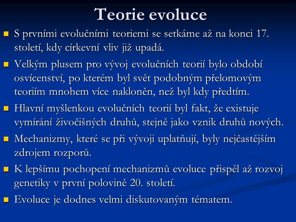 Teorie evoluce S prvními evolučními teoriemi se setkáme až na konci 17. století, kdy církevní vliv již upadá. S prvními evolučními teoriemi se setkáme