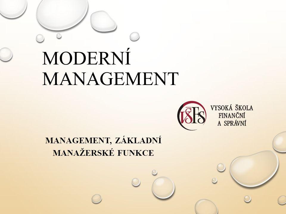 MODERNÍ MANAGEMENT MANAGEMENT, ZÁKLADNÍ MANAŽERSKÉ FUNKCE