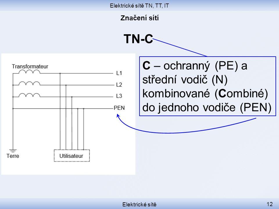Elektrické sítě TN, TT, IT Elektrické sítě 12 TN-C C – ochranný (PE) a střední vodič (N) kombinované (Combiné) do jednoho vodiče (PEN)