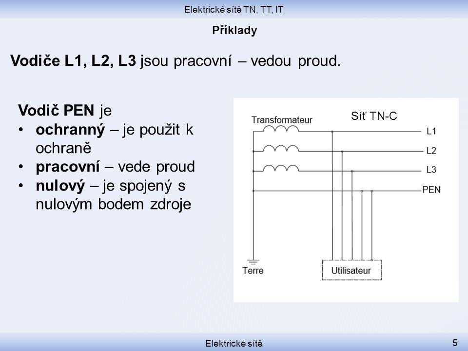 Elektrické sítě TN, TT, IT Elektrické sítě 5 Vodiče L1, L2, L3 jsou pracovní – vedou proud. Síť TN-C Vodič PEN je ochranný – je použit k ochraně praco