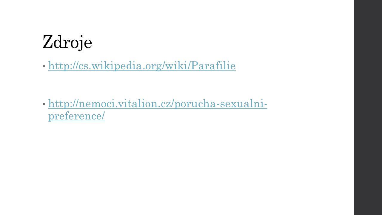 Zdroje http://cs.wikipedia.org/wiki/Parafilie http://nemoci.vitalion.cz/porucha-sexualni- preference/ http://nemoci.vitalion.cz/porucha-sexualni- pref