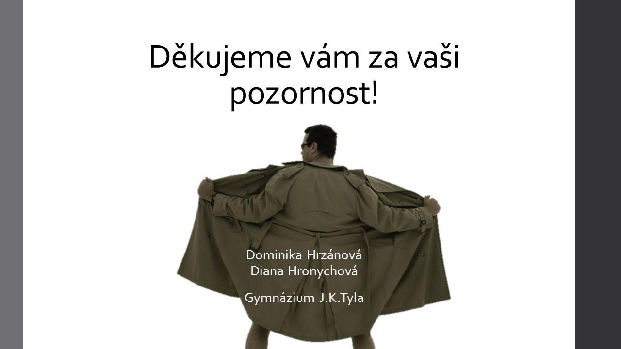 Děkujeme vám za vaši pozornost! Dominika Hrzánová Diana Hronychová Gymnázium J.K.Tyla