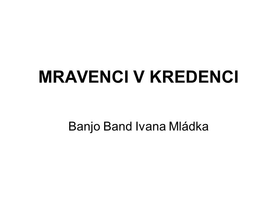 MRAVENCI V KREDENCI Banjo Band Ivana Mládka