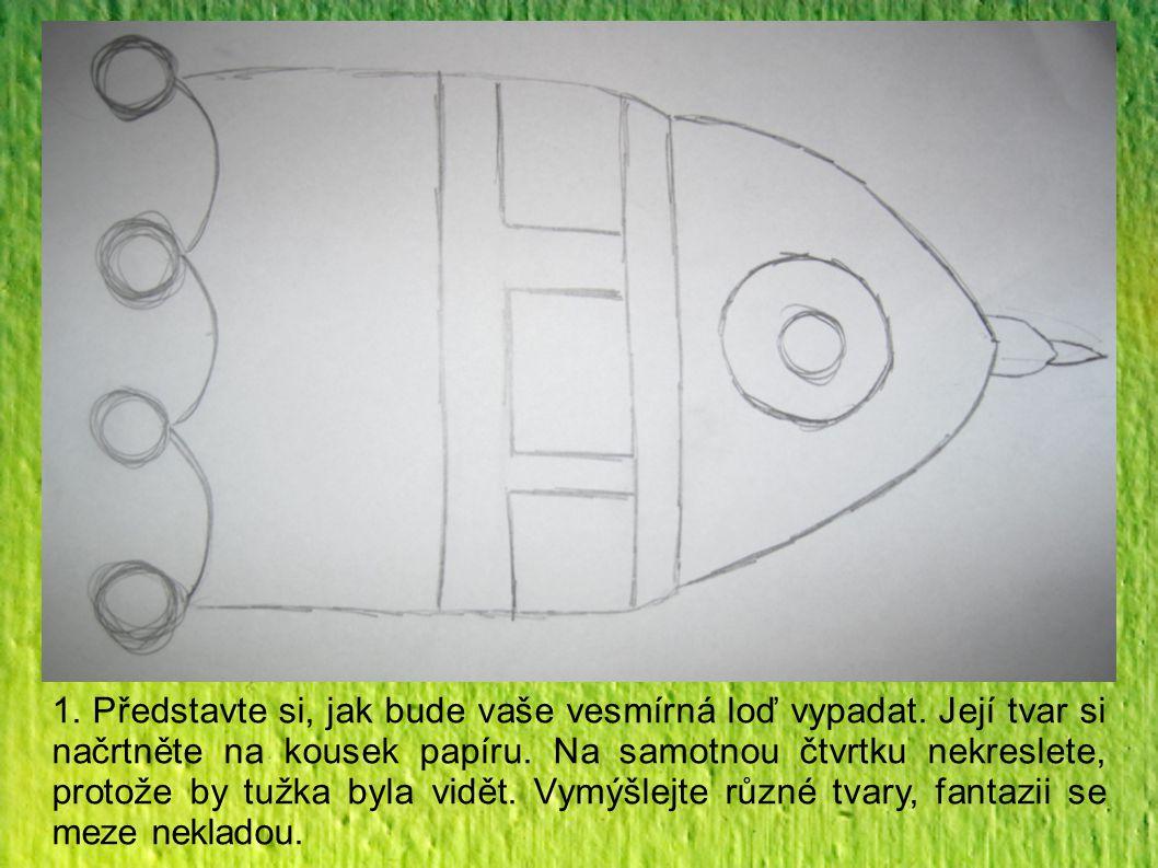 1. Představte si, jak bude vaše vesmírná loď vypadat. Její tvar si načrtněte na kousek papíru. Na samotnou čtvrtku nekreslete, protože by tužka byla v