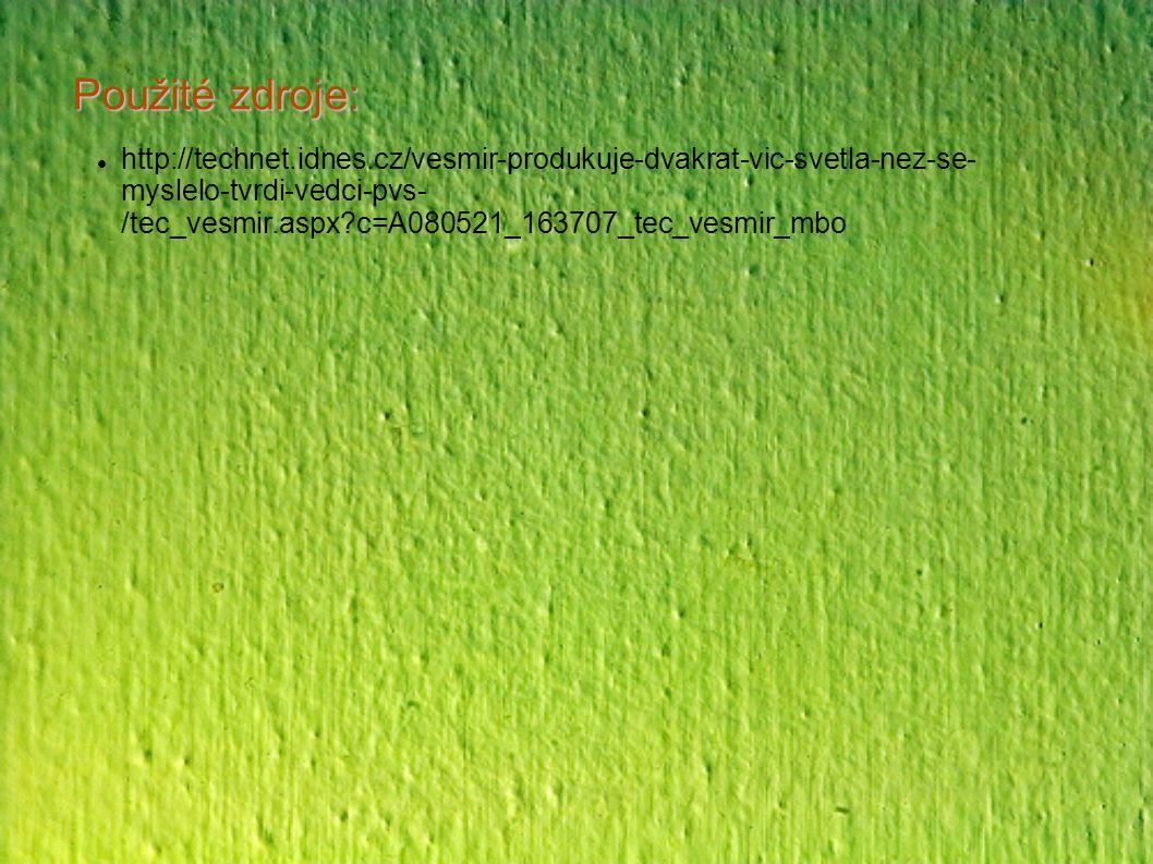 Použité zdroje: http://technet.idnes.cz/vesmir-produkuje-dvakrat-vic-svetla-nez-se- myslelo-tvrdi-vedci-pvs- /tec_vesmir.aspx?c=A080521_163707_tec_ves
