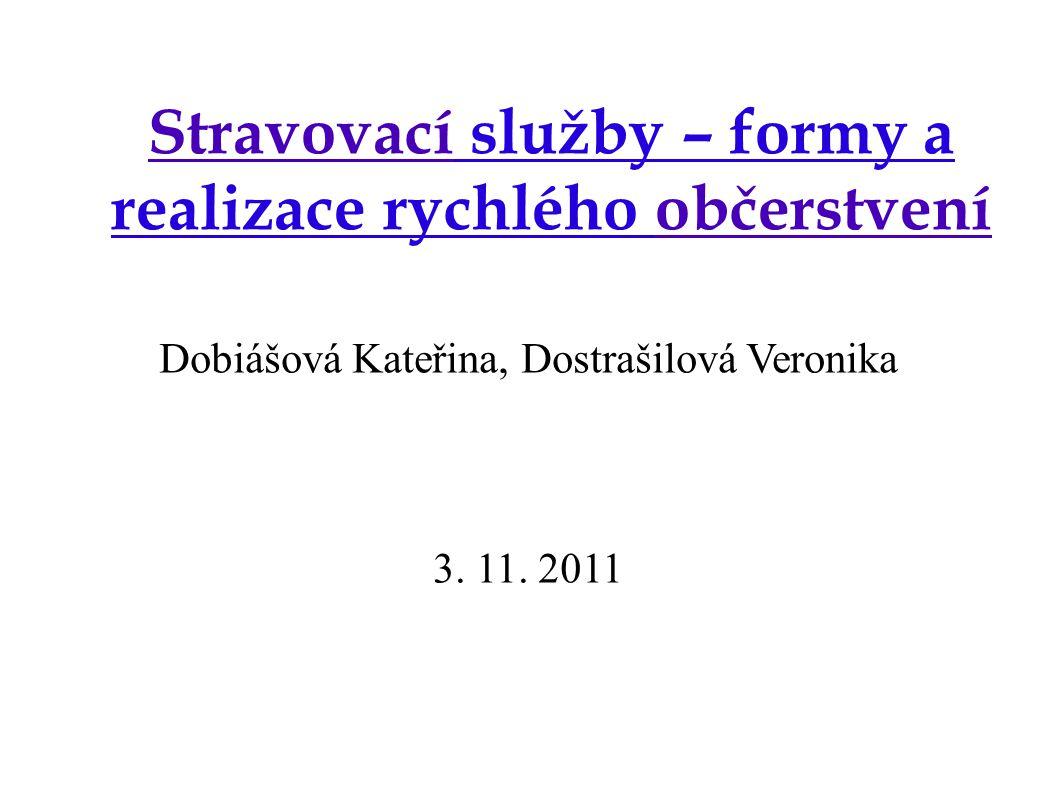 Stravovací služby – formy a realizace rychlého občerstvení Dobiášová Kateřina, Dostrašilová Veronika 3. 11. 2011