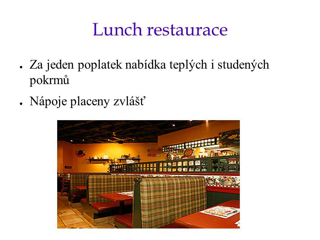 Lunch restaurace ● Za jeden poplatek nabídka teplých i studených pokrmů ● Nápoje placeny zvlášť