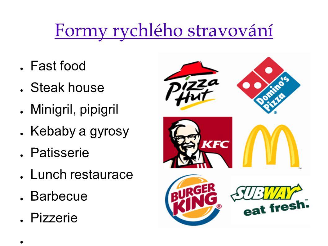 Fast food ● Jídlo připravované před zraky hostů ● Rychlé, levné ● Většinou smažené produkty (hranolky, kuřecí kousky, burgery, atd.) ● Firmy: McDonald s, KFC, Burger King ale i různé bageterie a čínská bistra