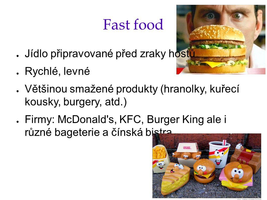 Fast food ● Jídlo připravované před zraky hostů ● Rychlé, levné ● Většinou smažené produkty (hranolky, kuřecí kousky, burgery, atd.) ● Firmy: McDonald